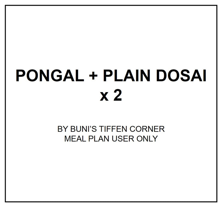 Fri, Sep 13 - Pongal + Plain Dosa (X02)