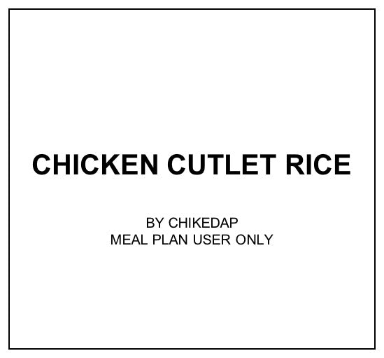 Thu, Oct 24 - Chicken Cutlet Rice - Living Menu