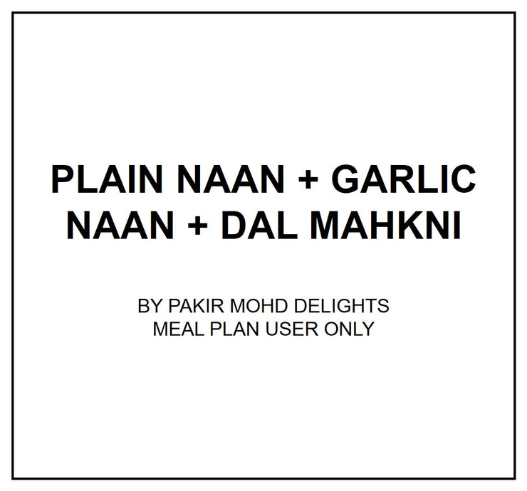 Mon, July 29 - Plain Naan + Garlic Naan + Dal Mahkni - Living Menu