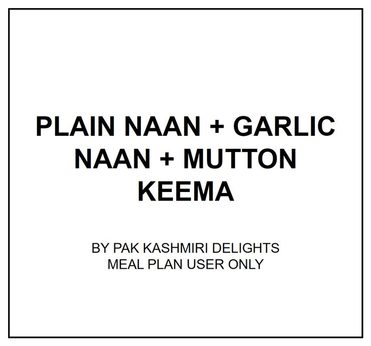Mon, Aug 5 - Plain Naan + Garlic Naan + Mutton Keema