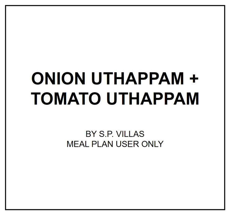 Fri, Aug 30 - Onion Uthappam + Tomato Uthappam
