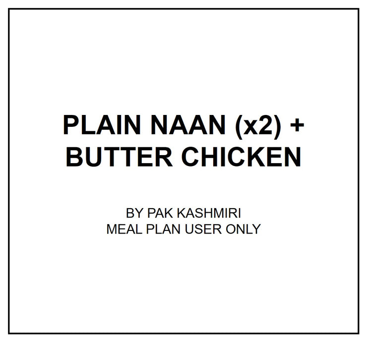 Fri, Aug 30 - Plain Naan (x2) + Butter Chicken
