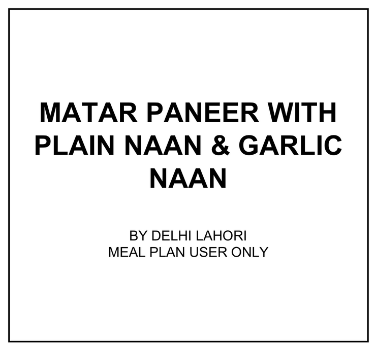 Wed, Mar 11 - Matar Paneer With Plain Naan & Garlic Naan - Living Menu