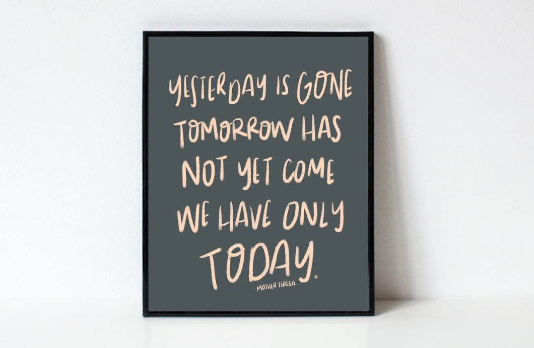 We Have Only Today -Mother Teresa Print