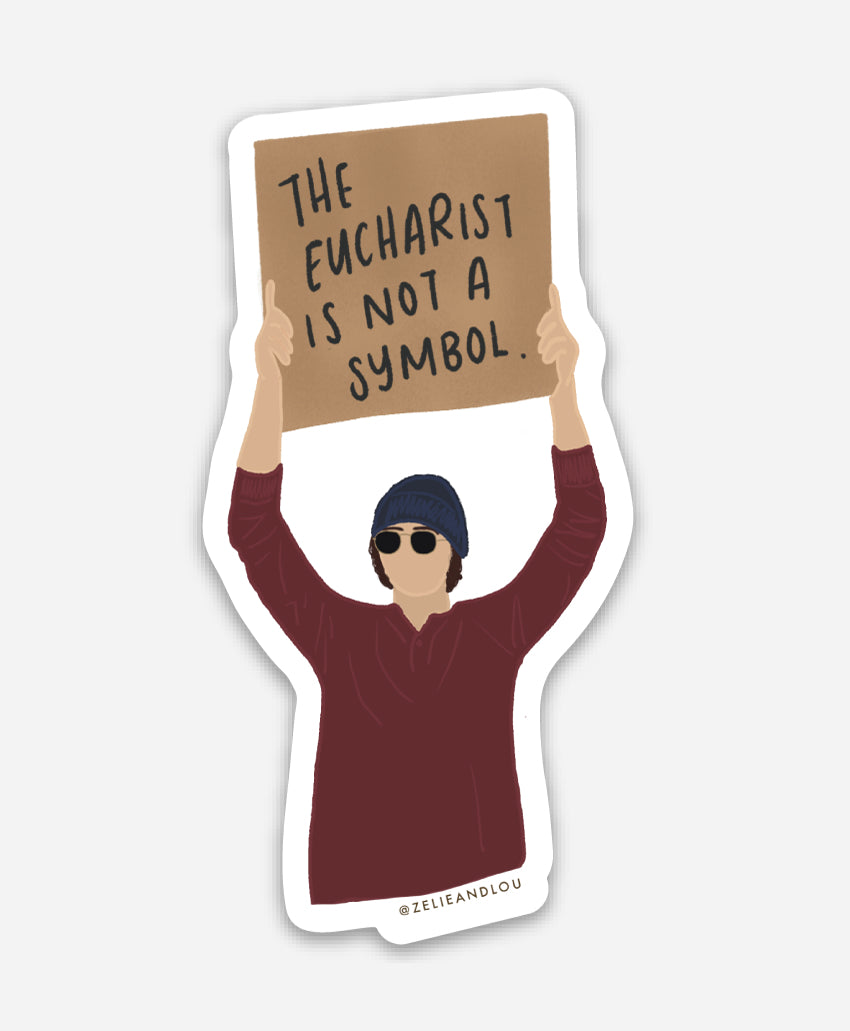 Dude with a Sign//The Eucharist is not a Symbol Sticker