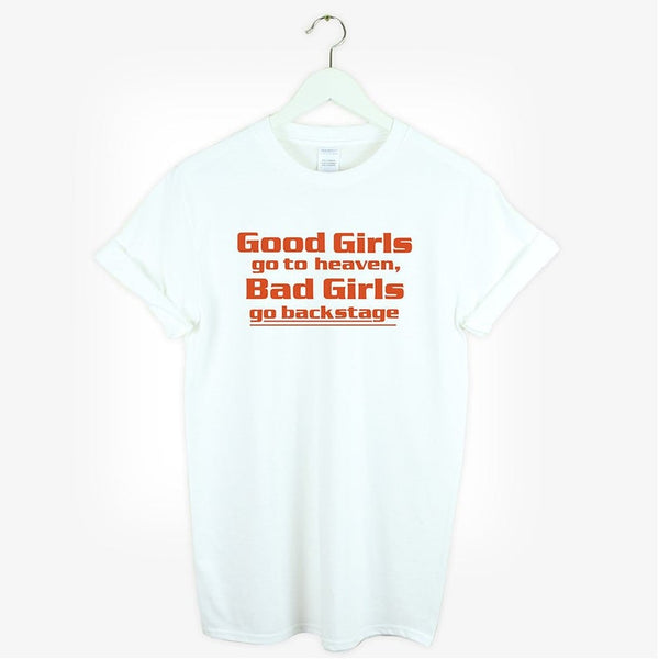 buy good wholesale sales new high quality Good Girls Go To Heaven Bad Girls Go To BackStage T Shirt Cotton Gift