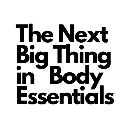 The Next Big Thing in Body Essentials