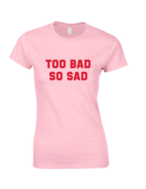 Too bad so sad tee