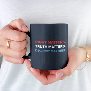 Right, Truth, Decency Matter Mug