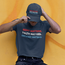 Load image into Gallery viewer, Right, Truth, Decency Matter T-Shirt