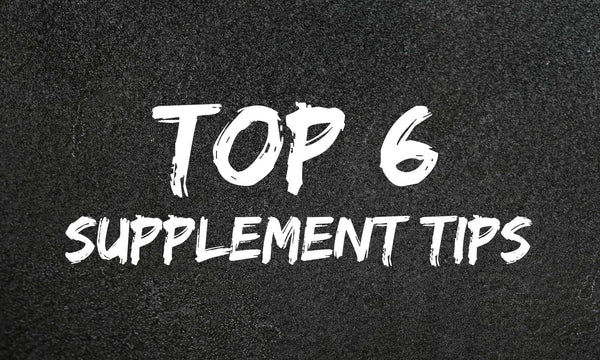 Top 6 Supplement Tips