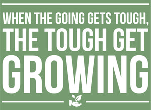 The Tough Get Growing T-Shirt