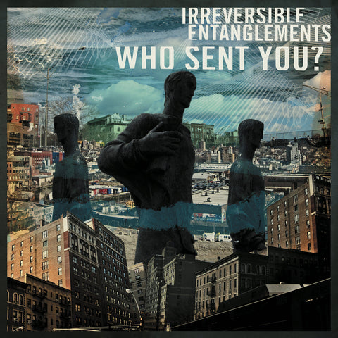 Irreversible Entanglements - Who Sent You? (Vinyl)