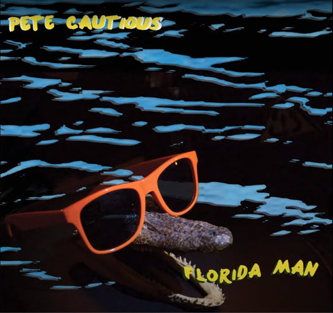 Pete Cautious - Florida Man (Limited Green Vinyl) Pre-Order October 9th