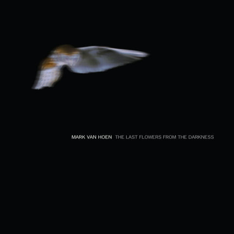 Mark Van Hoen - The Last Flowers From The Darkness