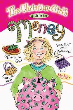 The Christian Girl's Guide To Money (Girl's Guide)