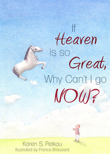 If Heaven Is So Great  Why Can't I Go Now?