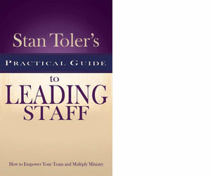 Stan Toler's Practical Guide To Leading Staff