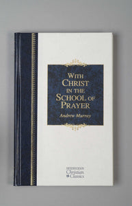With Christ In The School Of Prayer (Hendrickson Christian Classics)