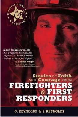 Stories Of Faith And Courage From Firefighters & First Responders (Battlefields & Blessings )