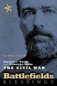 Stories Of Faith And Courage From The Civil War (Battlefields & Blessings)