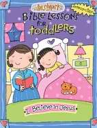 Instant Bible Lessons For Toddlers: I Believe In Jesus