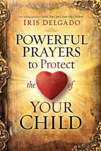 Span-Powerful Prayers To Protect The Heart Of Your Child (Oraciones Poderosas Para Proteger El Coraz�n)