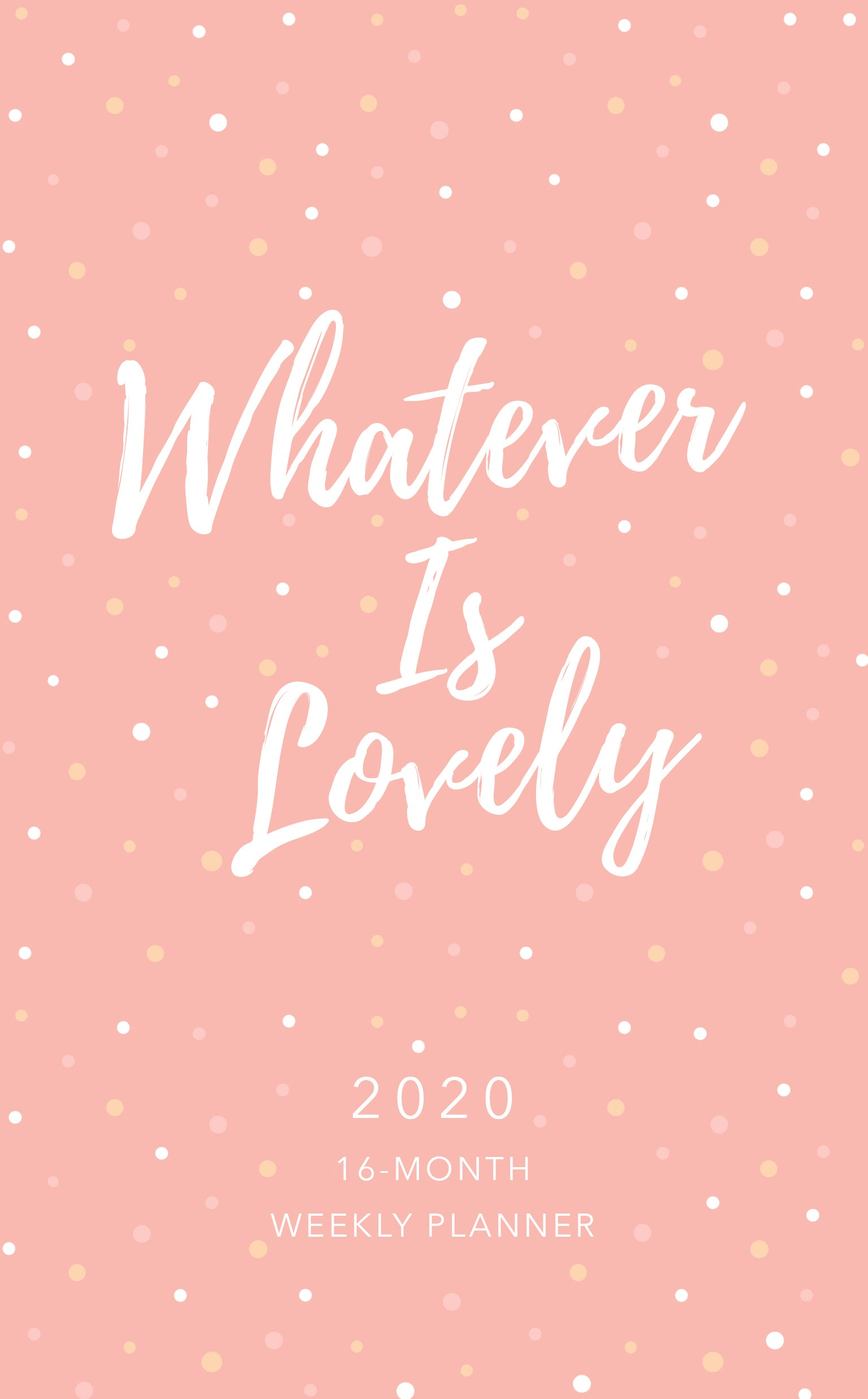 Whatever Is Lovely 2020 16-Month Weekly Planner
