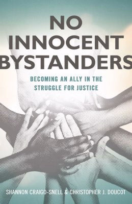 No Innocent Bystanders: Becoming An Ally In The Struggle For Justice
