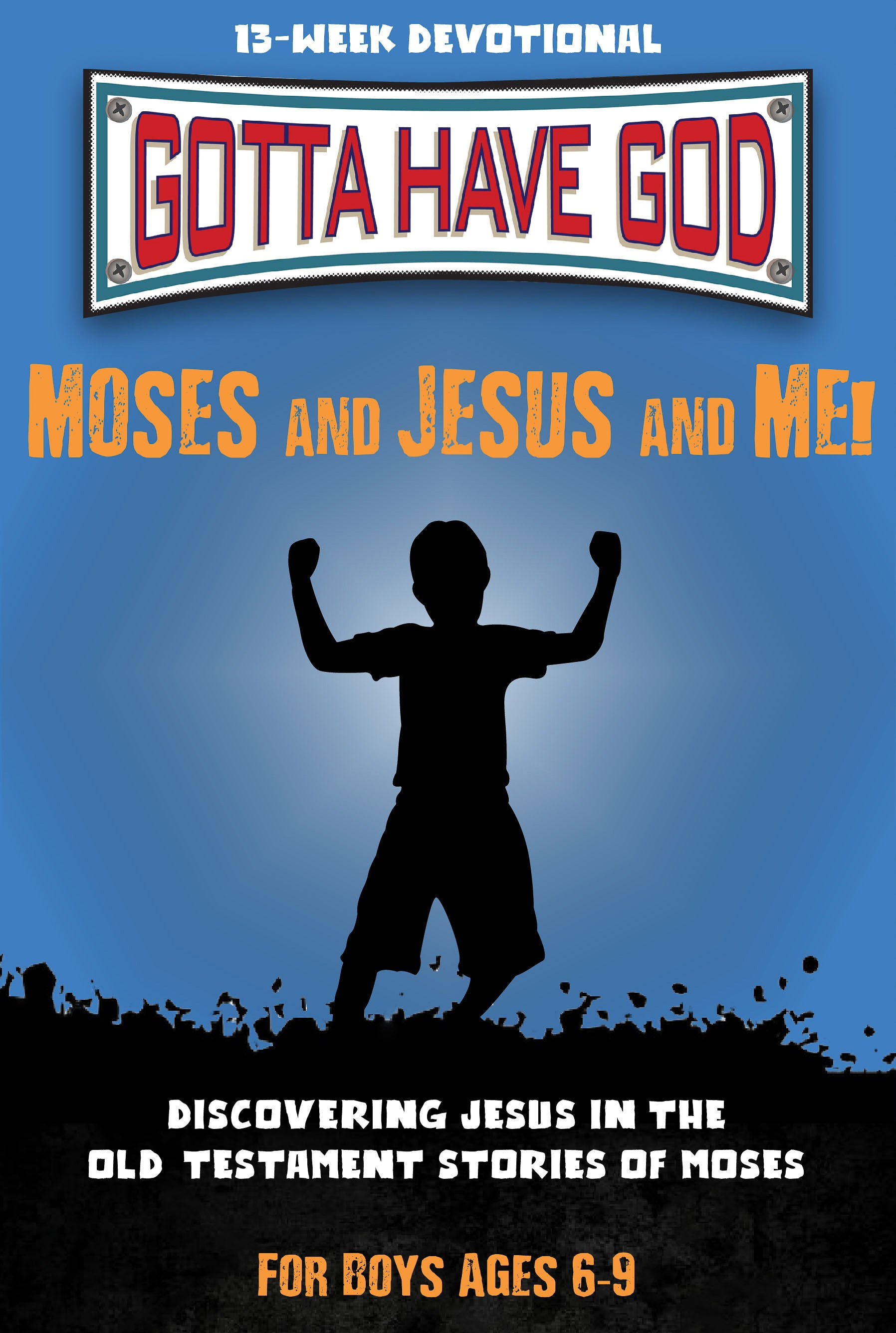 Moses And Jesus And Me! For Boys Ages 6-9 (Gotta Have God)