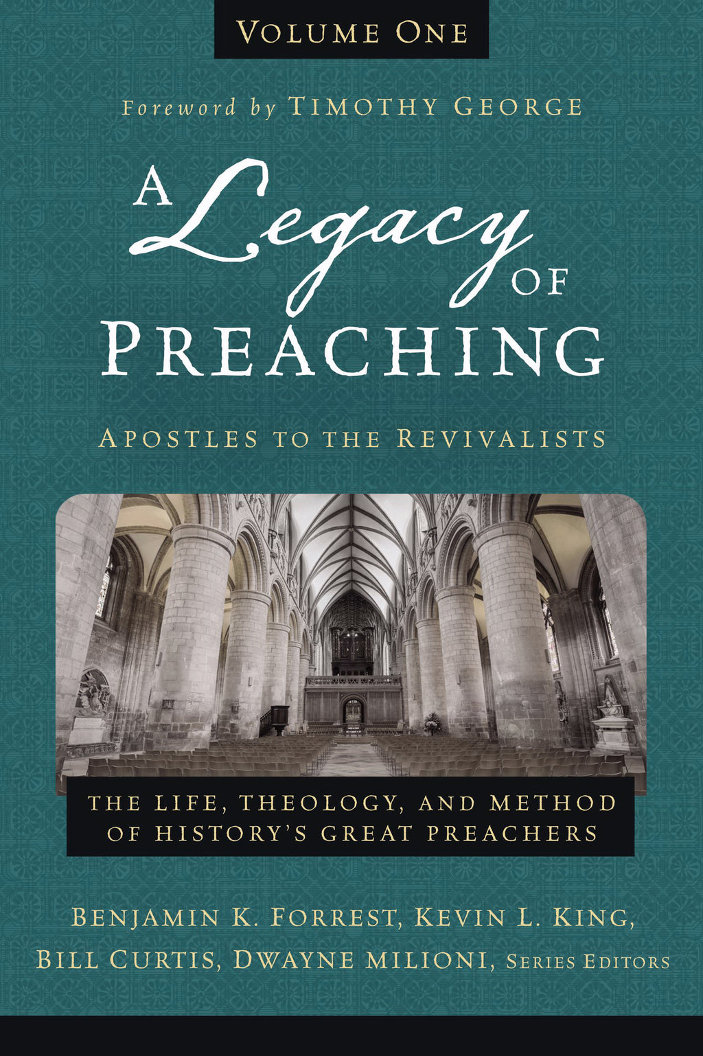 A Legacy Of Preaching: Apostles To The Revivalists (Volume One)