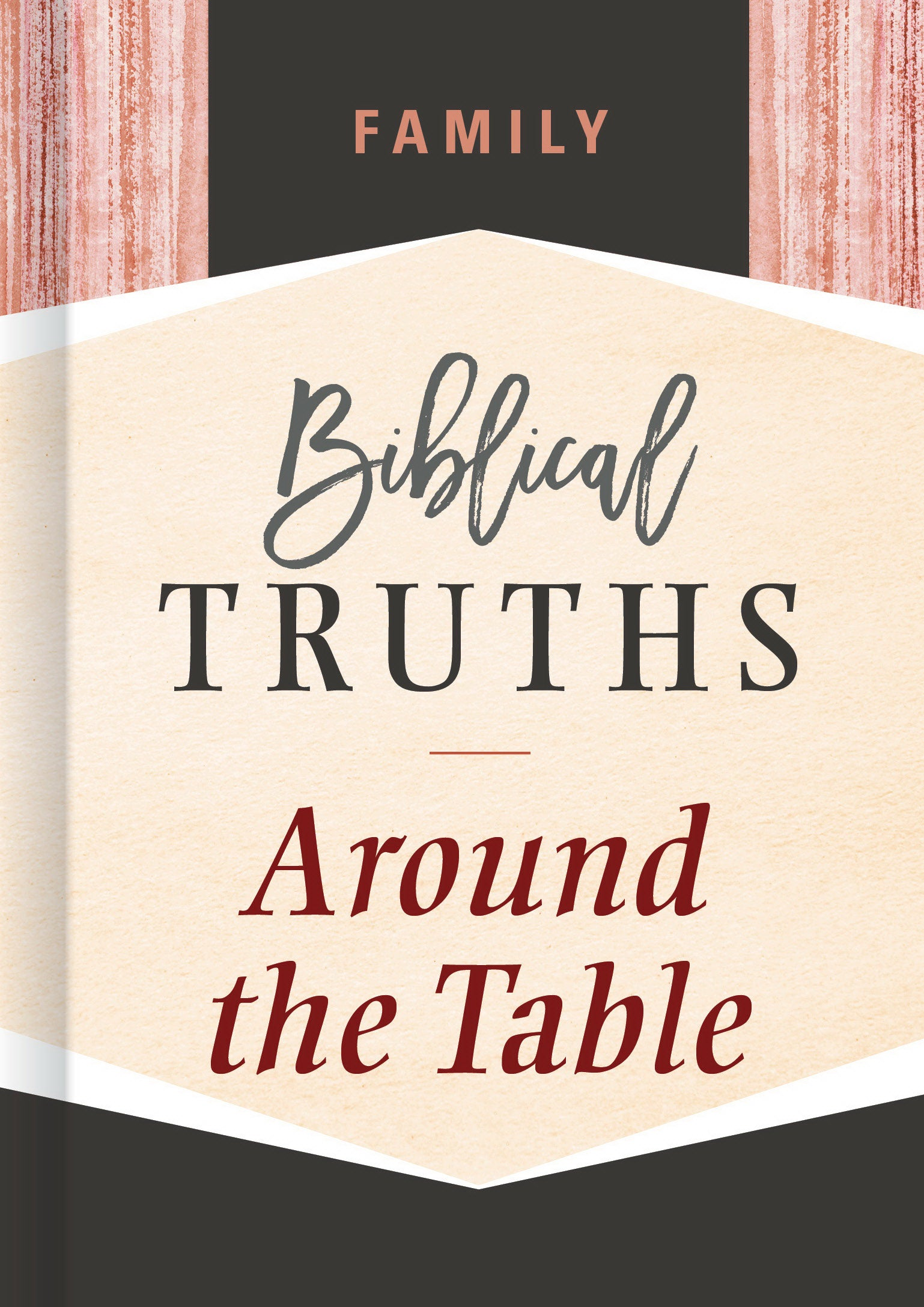 Family: Biblical Truths Around The Table