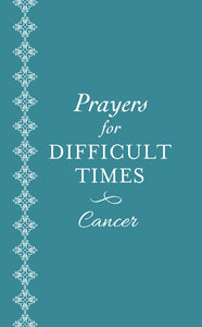 Prayers For Difficult Times: Cancer Edition