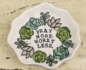 Trinket Tray-Pray More Worry Less