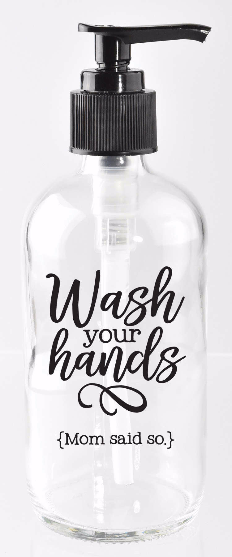 Soap Dispenser-Wash Your Hands (Mom Said So)
