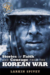 Stories Of Faith And Courage From The Korean War (Battlefields & Blessings)