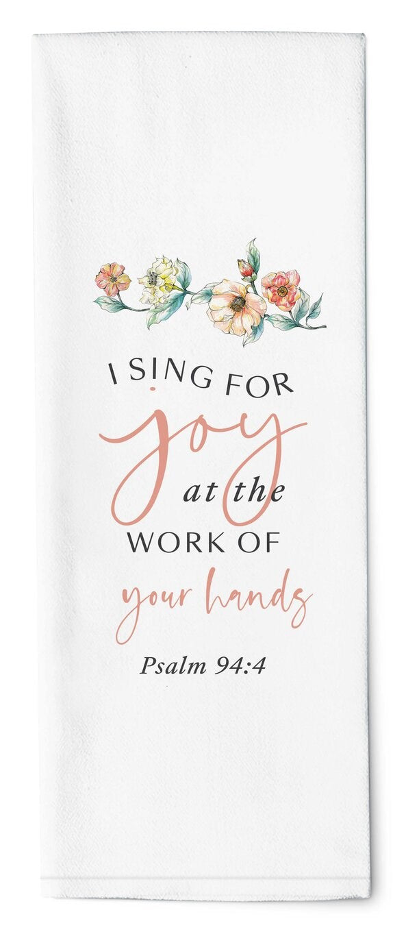 "Tea Towel-I Sing For Joy At The Work Of Your Hands (16"" x 28"")"