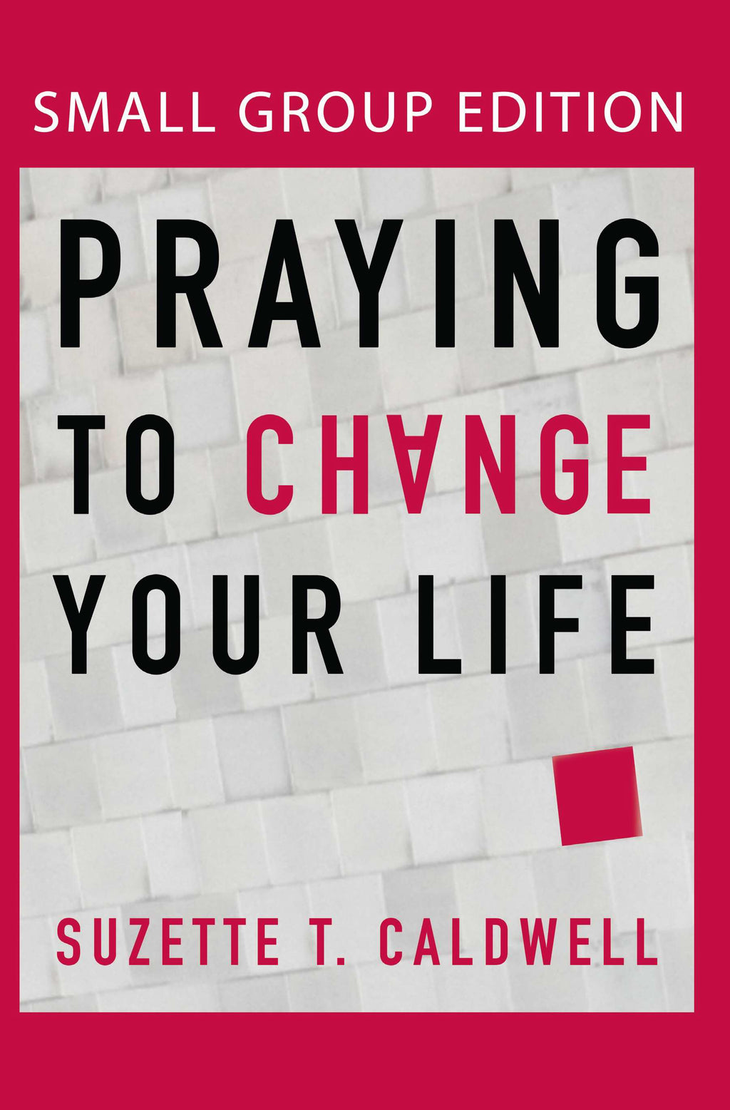 Praying To Change Your Life-Small Group Edition