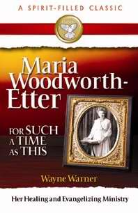 Maria Woodworth-Etter: For Such A Time As This (A Spirit-Filled Classic)