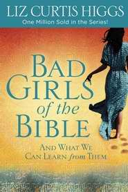 Bad Girls Of The Bible W-Study Guide (Updated)
