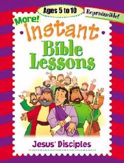 More Instant Bible Lessons: Jesus' Disciples