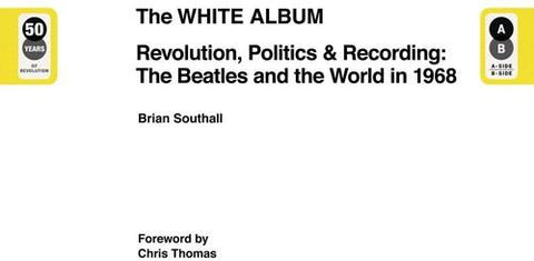 THE BEATLES The White Album: Revolution, Politics & Recording: The Beatles and the World in 1968