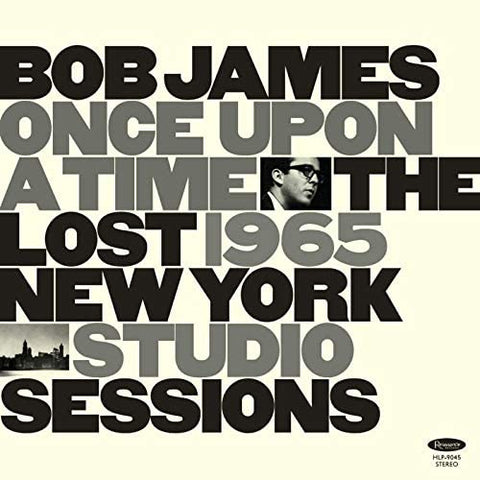 BOB JAMES Once Upon A Time: The Lost 1965 New York Studio Sessions