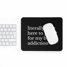 Load image into Gallery viewer, Literally only here to pay for my book addiction Mousepad