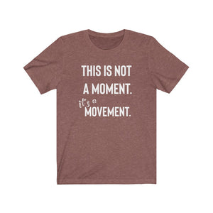 THIS IS NOT A MOMENT. Unisex Jersey Short Sleeve Tee