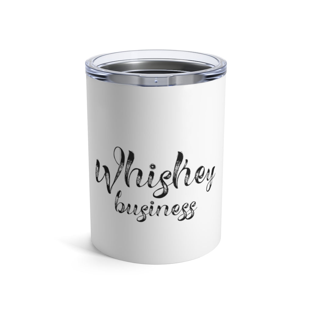 Whiskey Business Tumbler 10oz