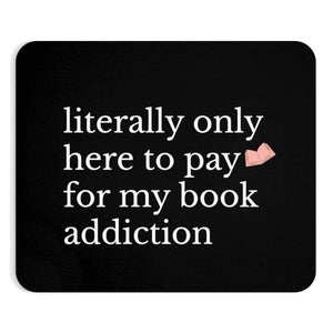 Literally only here to pay for my book addiction Mousepad
