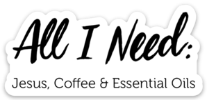 All I Need: Jesus Coffee & Essential Oils Sticker