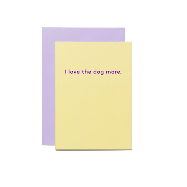 MEAN MAIL Card - I love the dog more.