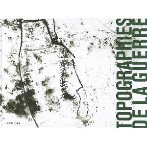 Topographies de la Guerre / Topographies of War